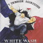 WHITE WASH, UNITY THROUGH AGGRESSION, CD 927