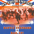 BATTLE STANDARD & BAIL UP, ON THE RAMPAGE, VOLUME ONE, CD 523