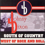 JOHNNY DIXON, SOUTH OF COUNTY, WEST OF ROCK & ROLL, CD 746