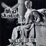 BLIND JUSTICE, THAT'S NOT FOR YOU, CD 864