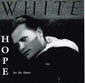 WHITE HOPE, HOPE FOR THE FUTURE, CD 113