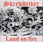 SKREWDRIVER, LAND ON FIRE, CD 297