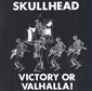 SKULLHEAD, VICTORY OR VALHALLA!, CD 299