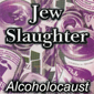 JEW SLAUGHTER, ALCOHOLOCAUST, CD 675