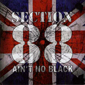 SECTION 88, AIN'T NO BLACK, CD 820