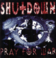 SHUTDOWN, PRAY FOR WAR CD 962